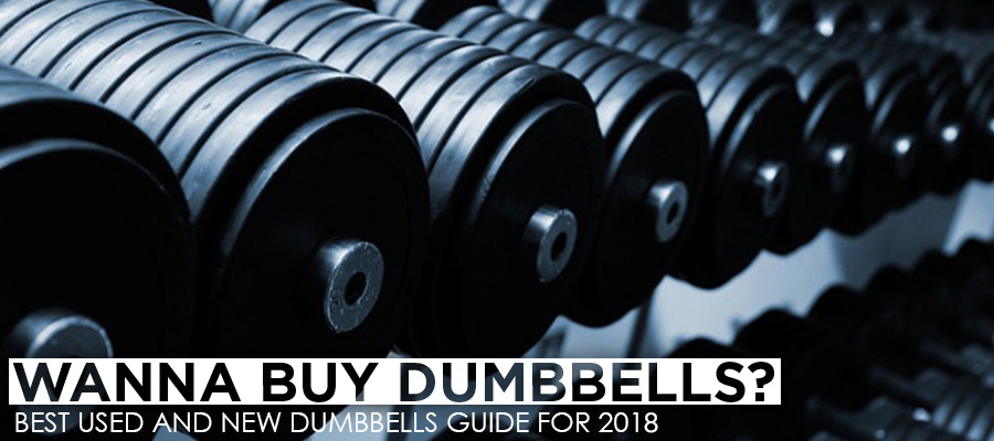 Wanna Buy Dumbbells? Best Used And New Dumbbells Guide For 2017