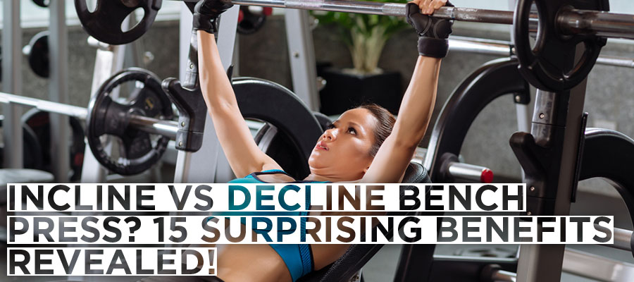 Incline vs Decline Bench Press? 15 Surprising Benefits Revealed!