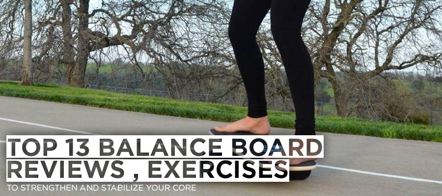 Top 13 Balance Board Reviews , Exercises - To Strengthen and Stabilize Your Core