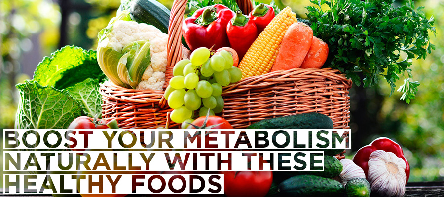 Boost Your Metabolism Naturally With These Healthy Foods