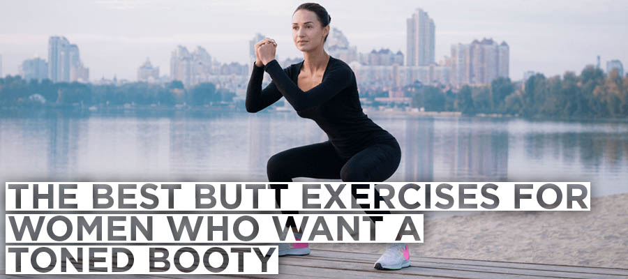 The Best Butt Exercises for Women Who Want a Toned Booty