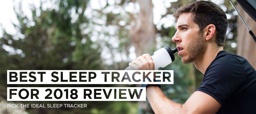 Best Sleep Tracker for 2017 Review- Pick the ideal Sleep Tracker