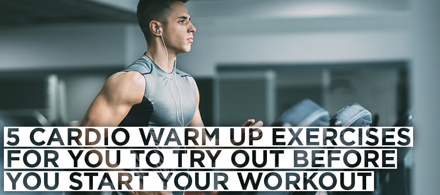 5 Cardio warm up exercises for you to try out before you start your workout