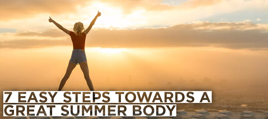 7 Easy Steps Towards a Great Summer Body