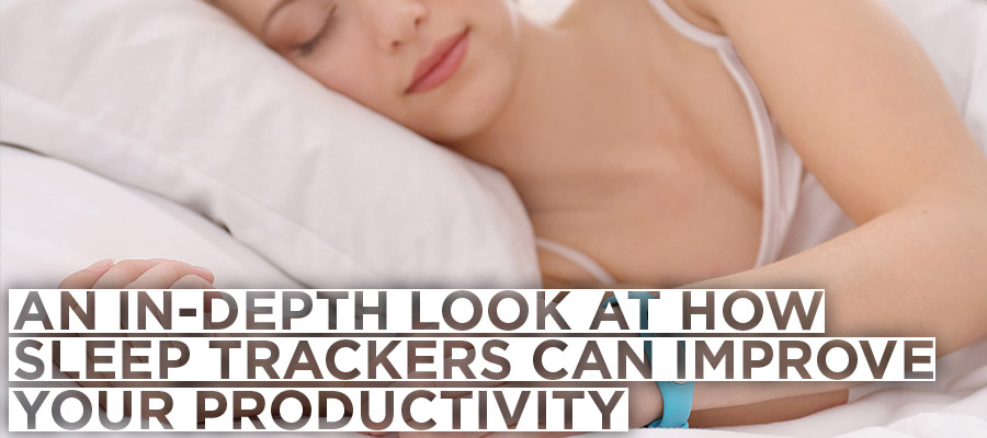 An In-Depth Look At How Sleep Trackers Can Improve Your Productivity