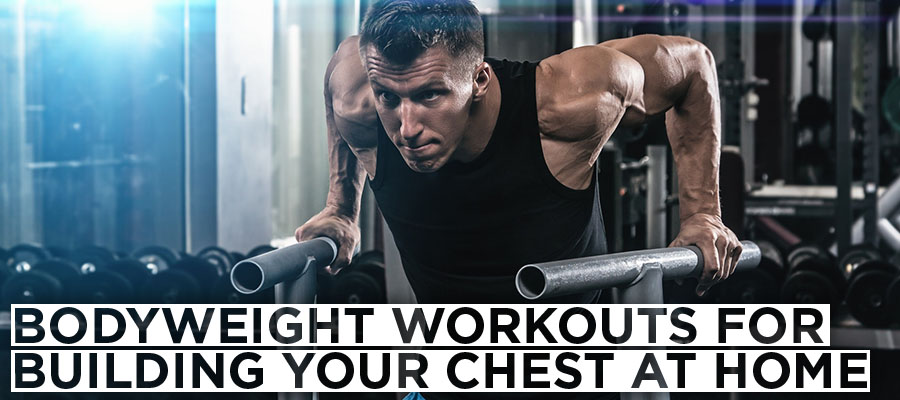 Bodyweight Workouts for Building Your Chest at Home