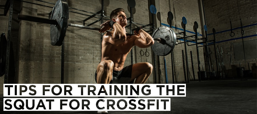 Tips for Training the Squat for Crossfit