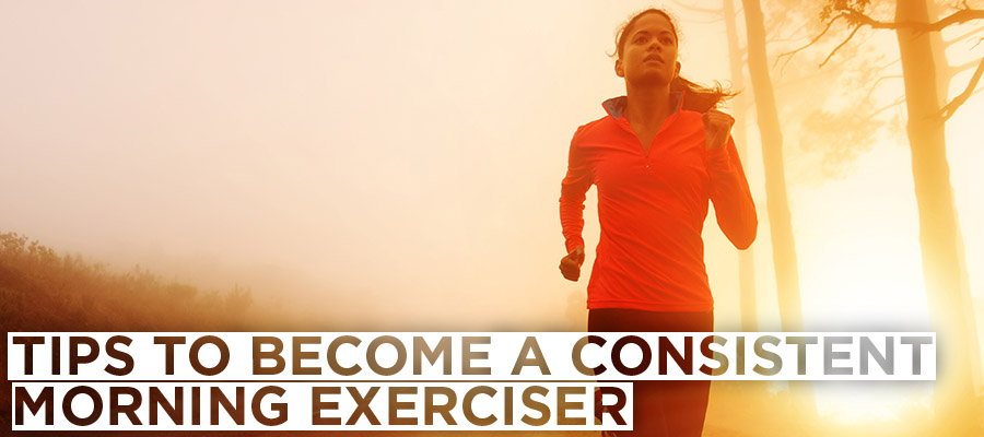 Tips to Become a Consistent Morning Exerciser