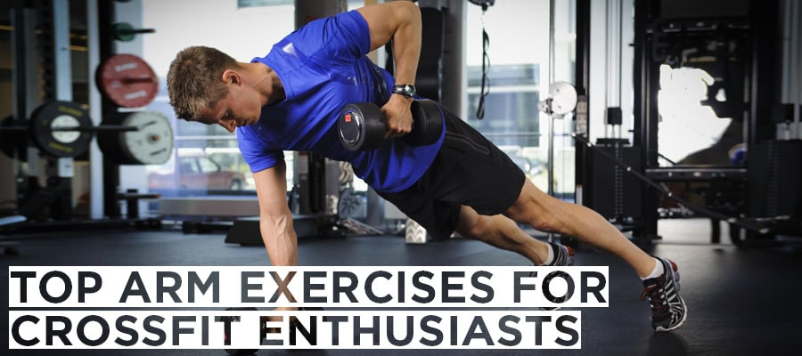 Top Arm Exercises for Crossfit Enthusiasts