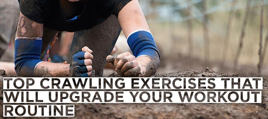 Top Crawling Exercises that Will Upgrade Your Workout Routine