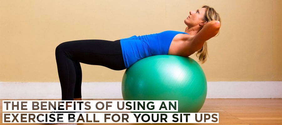 The Benefits of Using an Exercise Ball for Your Sit Ups