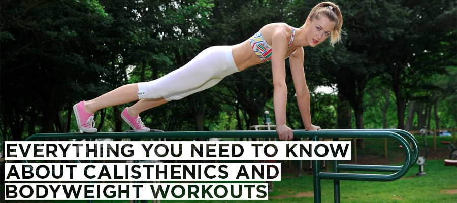 Everything You Need To Know About Calisthenics And Bodyweight Workout
