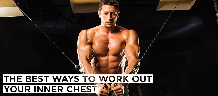The Best Ways To Work Out Your Inner Chest