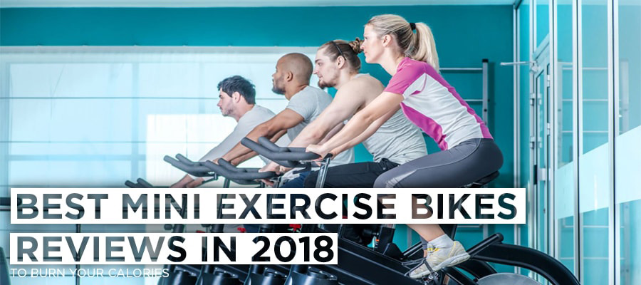 Best Mini Exercise Bikes Reviews In 2018 To Burn Your